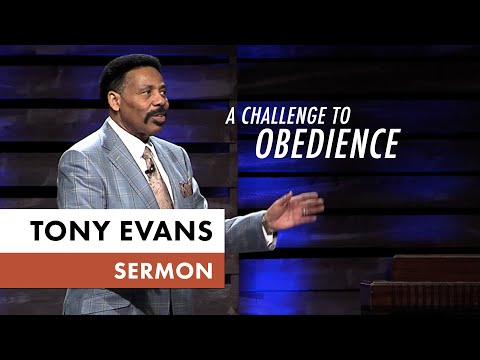 A Challenge to Obedience - Tony Evans Sermon