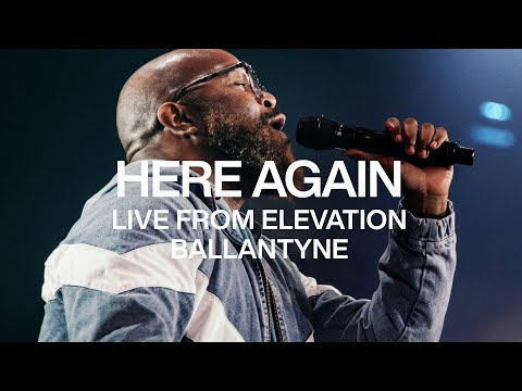 Here Again  Live From Elevation Ballantyne  Elevation Worship