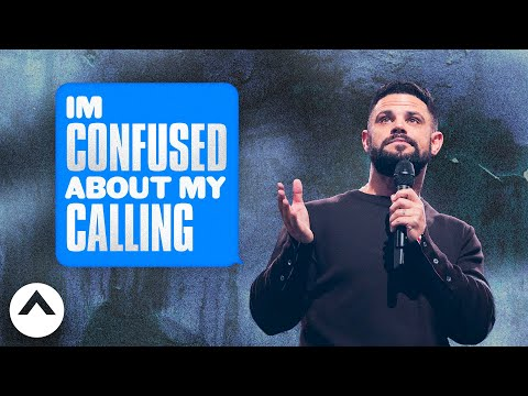 Im Confused About My Calling  Maybe: God  Pastor Steven Furtick