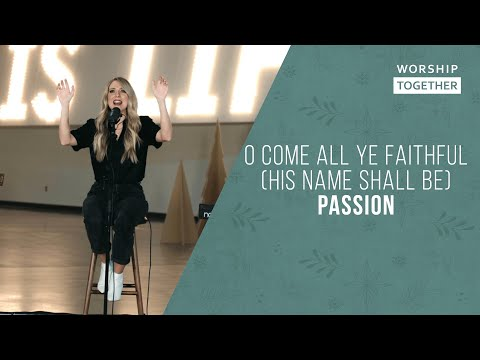 O Come All Ye Faithful (His Name Shall Be) // Passion // New Song Cafe