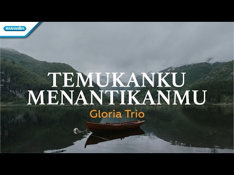 Temukanku MenantikanMu - Gloria Trio (with lyric)