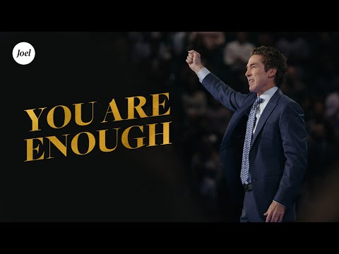 You Are Enough  Joel Osteen