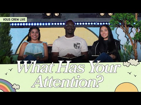 What Has Your Attention?  VOUS CREW Live