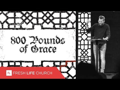 800 Pounds of Grace  Creed  Pastor Levi Lusko