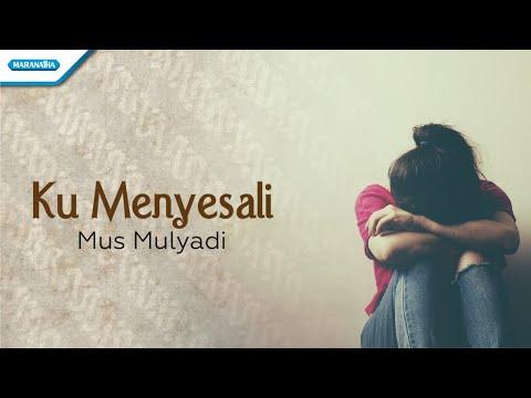 Mus Mulyadi - Ku Menyesali