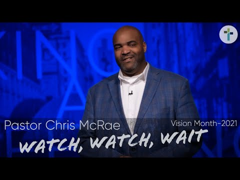 Watch, Watch, Wait  Pastor Chris McRae Vision Month  Sojourn Church Carrollton Texas
