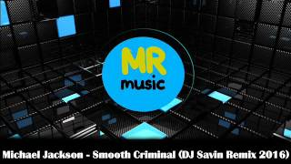 Smooth Criminal (DJ Savin Remix 2016)