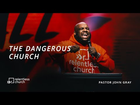 Dangerous Church  All In Series  Pastor John Gray