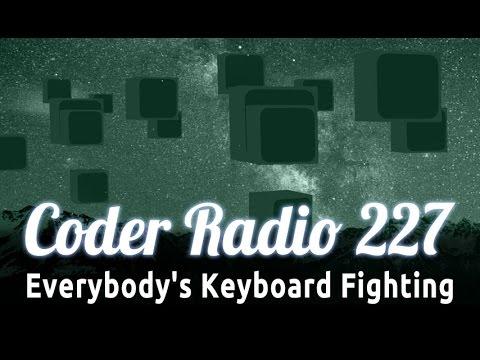 Everybody's Keyboard Fighting | Coder Radio 2…