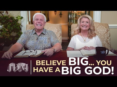 SPECIAL MESSAGE: Believe Big...You Have A Big God!  Jesse & Cathy Duplantis