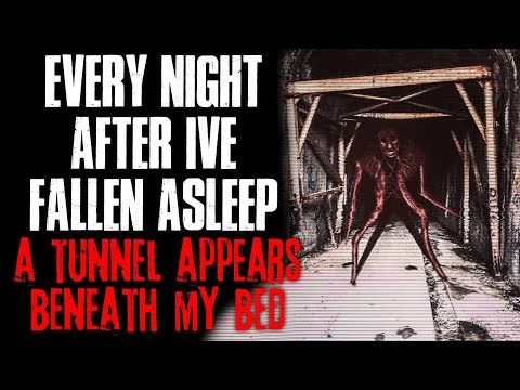 Every Night After I ve Fallen Asleep, A Tunnel Appears Beneath My Bed  Creepypasta