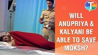 Will Anupriya and Kalyani be able to save Moksh? | Tujhse Hai Raabta