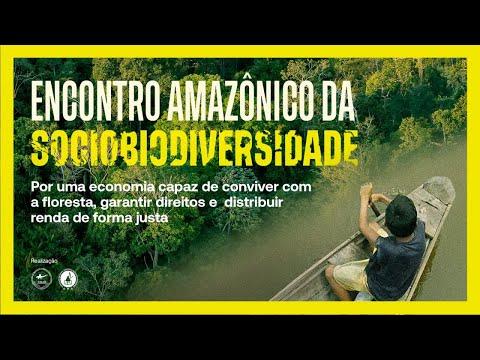 Encontro Amazônico da Sociobiodiversidade - Por uma economia capaz de conviver com a floresta