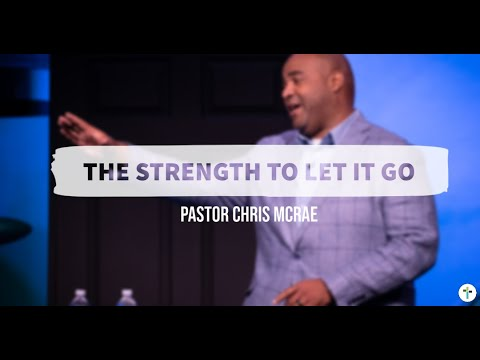 The Strength To Let It Go  Pastor Chris McRae  Short Clip