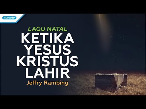 Ketika Yesus Kristus Lahir - Lagu Natal - Jeffry Rambing (with lyric)