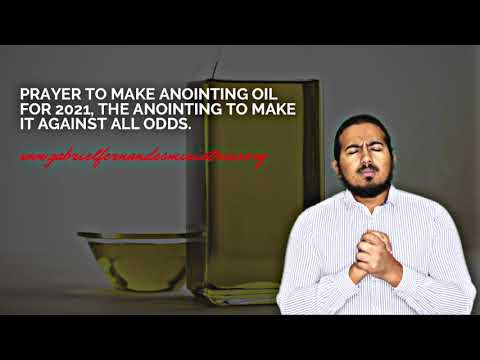 PREPARATION OF ANOINTING OIL FOR 2021, THE ANOINTING TO MAKE IT AGAINST ALL ODDS