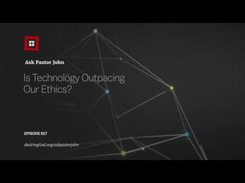 Is Technology Outpacing Our Ethics? // Ask Pastor John