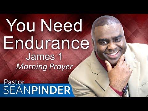 YOU NEED ENDURANCE - JAMES 1 - MORNING PRAYER  PASTOR SEAN PINDER
