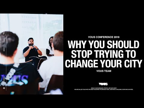 VOUS CONFERENCE 2019: Why You Should Stop Trying To Change Your City  VOUS Team