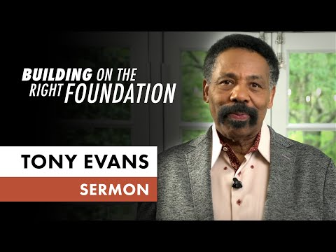 Building on the Right Foundation (Sunday Sermon, Dr. Tony Evans)