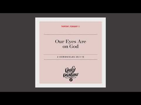 Our Eyes Are on God  Daily Devotional