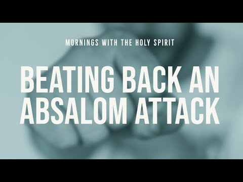 Beating Back an Absalom Attack (Prophetic Prayer & Prophecy)
