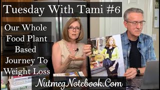 Tuesday With Tami #6  - Our transition to a Whole Food Plant Based lifestyle