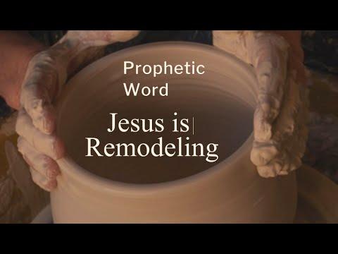 Prophetic Word - JESUS is Remodeling