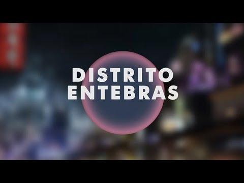 Distrito Entebras Opening