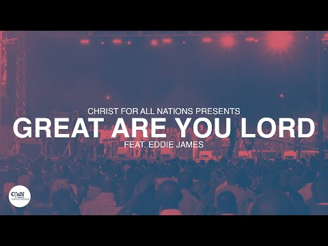 Great Are You Lord LIVE  Christ for all Nations Presents WORTHY  Feat. Eddie James