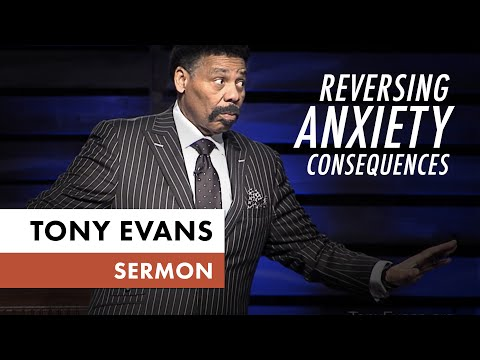Reversing Anxiety Consequences  Tony Evans Sermon