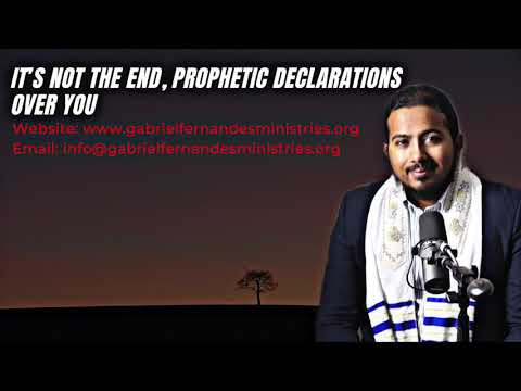 IT'S NOT THE END, SPECIAL PROPHETIC DECLARATIONS OVER YOU BY EV  GABRIEL FERNANDES
