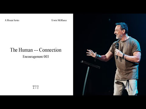 The Human Connection - Encouragement  Erwin McManus - Mosaic