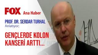 Prof. Dr. Serdar Turhal – Gençlerde Kolon Kanseri Arttı | Fox TV – Ana Haber Bülteni