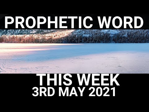 Prophetic Word for This Week 3 May 2021