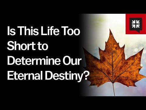 Is This Life Too Short to Determine Our Eternal Destiny? // Ask Pastor John