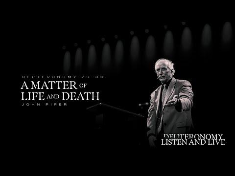 John Piper  A Matter of Life and Death  Deut 29-30