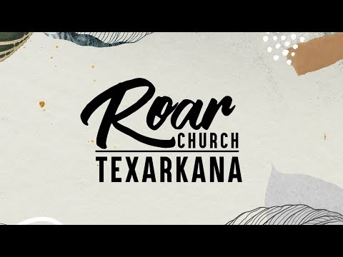 Roar Church Texarkana 11-17-2019
