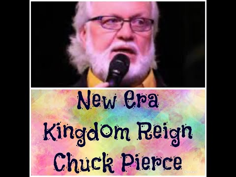 Chuck Pierce : New Era Kingdom Reign!