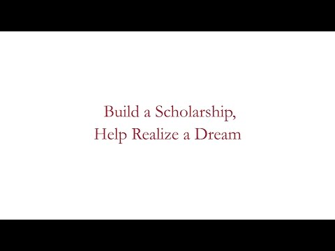 Build A Scholarship. Help Realize a Dream.