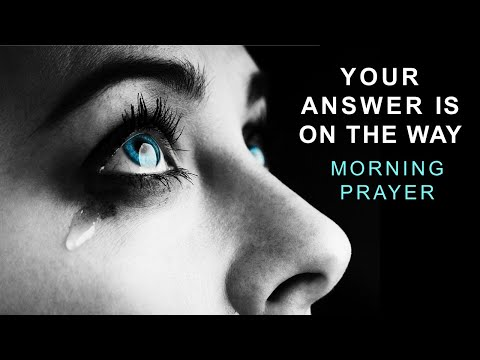 YOUR ANSWER IS ON THE WAY - DANIEL 10 - MORNING PRAYER