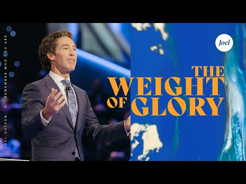 The Weight Of Glory  Joel Osteen