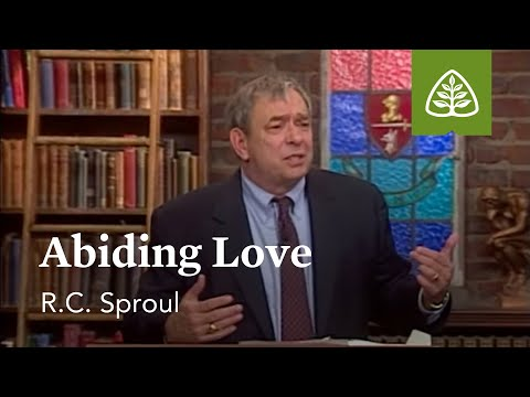 Abiding Love: Loved by God with R.C. Sproul