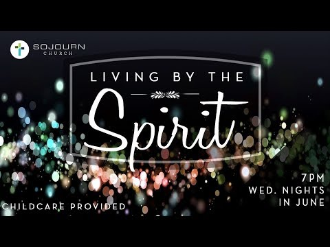Living By The Spirit Livestream  Guest Speaker Bart Pierce  Sojourn Church