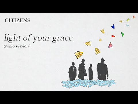 Light of Your Grace (Radio)  CITIZENS (Official Audio Video)