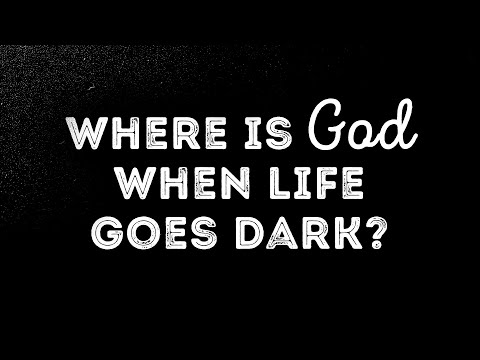Where is God When Life Goes Dark?