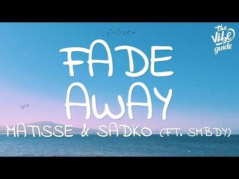 Matisse & Sadko - Fade Away (Lyrics) ft. SMBDY - UCxH0sQJKG6Aq9-vFIPnDZ2A
