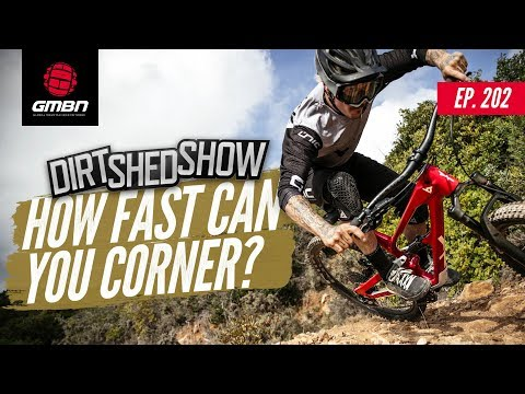 """How Fast Can You Corner A Mountain Bike""""   Dirt Shed Show Ep. 202"""
