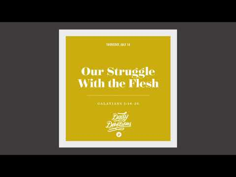 Our Struggle With the Flesh - Daily Devotion
