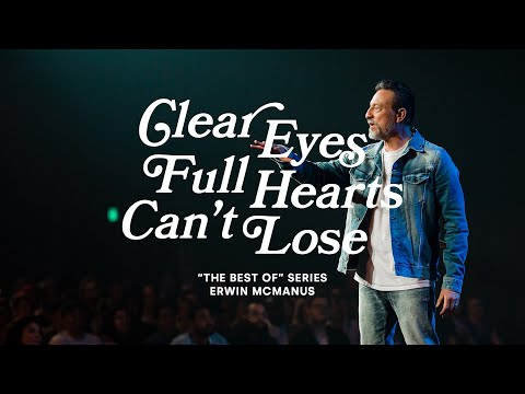 CLEAR EYES, FULL HEARTS, CAN'T LOSE  Erwin McManus - MOSAIC